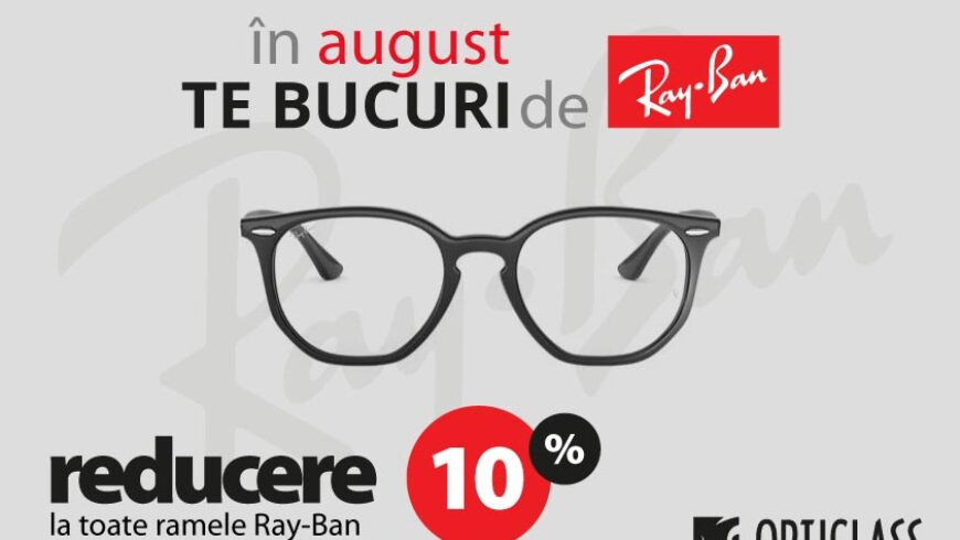 In august te bucuri de Ray-Ban
